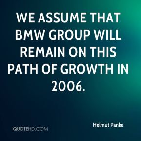 We assume that BMW Group will remain on this path of growth in 2006.