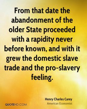 From that date the abandonment of the older State proceeded with a rapidity never before known, and with it grew the domestic slave trade and the pro-slavery feeling.