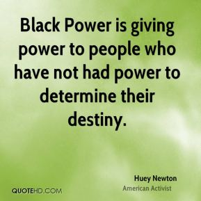 Black Power is giving power to people who have not had power to determine their destiny.