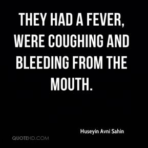 Huseyin Avni Sahin - They had a fever, were coughing and bleeding from the mouth.