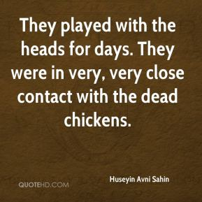 Huseyin Avni Sahin - They played with the heads for days. They were in very, very close contact with the dead chickens.