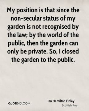 My position is that since the non-secular status of my garden is not recognised by the law; by the world of the public, then the garden can only be private. So, I closed the garden to the public.