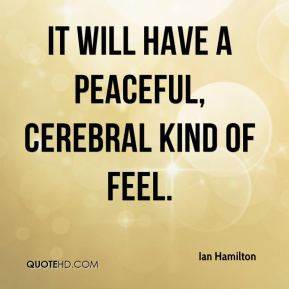 Ian Hamilton - It will have a peaceful, cerebral kind of feel.