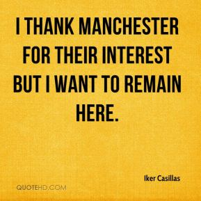 I thank Manchester for their interest but I want to remain here.