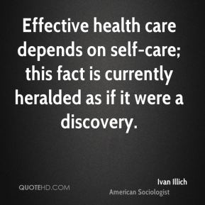 Effective health care depends on self-care; this fact is currently heralded as if it were a discovery.