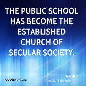 The public school has become the established church of secular society.