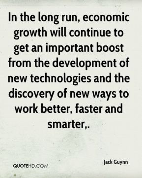 Jack Guynn - In the long run, economic growth will continue to get an important boost from the development of new technologies and the discovery of new ways to work better, faster and smarter.