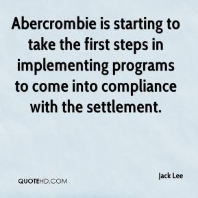 Jack Lee - Abercrombie is starting to take the first steps in implementing programs to come into compliance with the settlement.