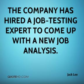 Jack Lee - The company has hired a job-testing expert to come up with a new job analysis.