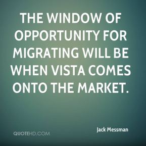 the window of opportunity for migrating will be when Vista comes onto the market.