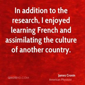 In addition to the research, I enjoyed learning French and assimilating the culture of another country.
