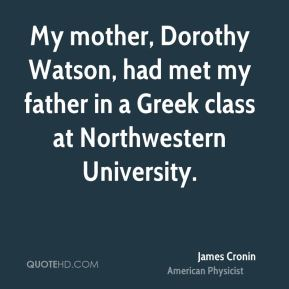 My mother, Dorothy Watson, had met my father in a Greek class at Northwestern University.