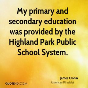 James Cronin - My primary and secondary education was provided by the Highland Park Public School System.