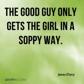 The good guy only gets the girl in a soppy way.