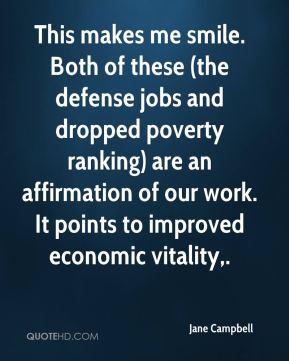 Jane Campbell - This makes me smile. Both of these (the defense jobs and dropped poverty ranking) are an affirmation of our work. It points to improved economic vitality.