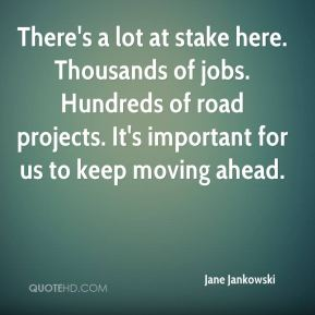Jane Jankowski  - There's a lot at stake here. Thousands of jobs. Hundreds of road projects. It's important for us to keep moving ahead.