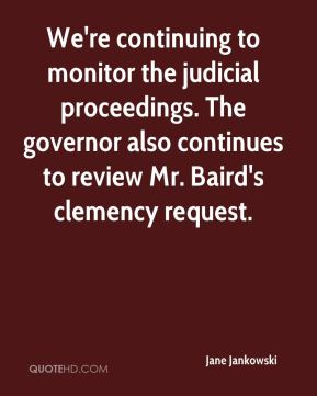 Jane Jankowski  - We're continuing to monitor the judicial proceedings. The governor also continues to review Mr. Baird's clemency request.