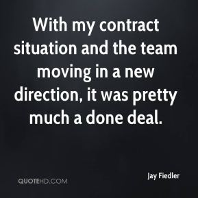 Jay Fiedler  - With my contract situation and the team moving in a new direction, it was pretty much a done deal.