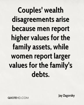 Jay Zagorsky  - Couples' wealth disagreements arise because men report higher values for the family assets, while women report larger values for the family's debts.