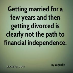 Getting married for a few years and then getting divorced is clearly not the path to financial independence.