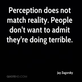 Perception does not match reality. People don't want to admit they're doing terrible.
