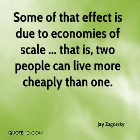 Some of that effect is due to economies of scale ... that is, two people can live more cheaply than one.