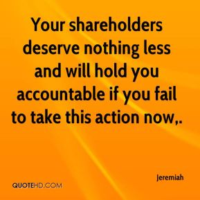 Your shareholders deserve nothing less and will hold you accountable if you fail to take this action now.