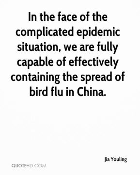 Jia Youling  - In the face of the complicated epidemic situation, we are fully capable of effectively containing the spread of bird flu in China.