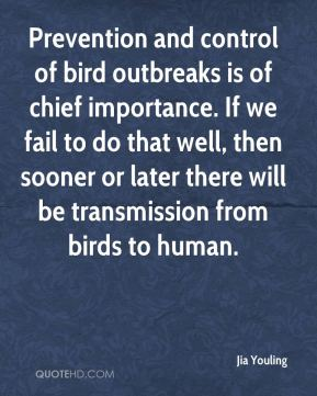 Jia Youling  - Prevention and control of bird outbreaks is of chief importance. If we fail to do that well, then sooner or later there will be transmission from birds to human.