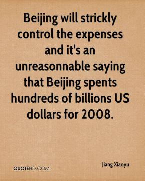 Beijing will strickly control the expenses and it's an unreasonnable saying that Beijing spents hundreds of billions US dollars for 2008.