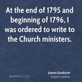 Joanna Southcott - At the end of 1795 and beginning of 1796, I was ordered to write to the Church ministers.
