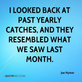 I looked back at past yearly catches, and they resembled what we saw last month.