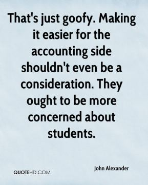 John Alexander  - That's just goofy. Making it easier for the accounting side shouldn't even be a consideration. They ought to be more concerned about students.