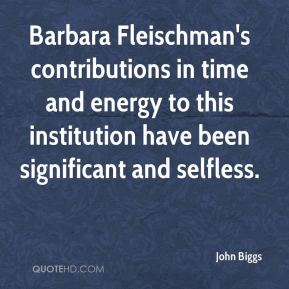 Barbara Fleischman's contributions in time and energy to this institution have been significant and selfless.