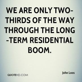 We are only two-thirds of the way through the long-term residential boom.