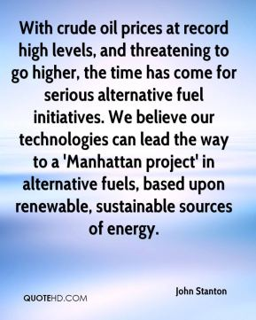 With crude oil prices at record high levels, and threatening to go higher, the time has come for serious alternative fuel initiatives. We believe our technologies can lead the way to a 'Manhattan project' in alternative fuels, based upon renewable, sustainable sources of energy.
