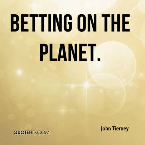 Betting on the Planet.