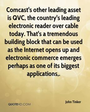 John Tinker  - Comcast's other leading asset is QVC, the country's leading electronic reader over cable today. That's a tremendous building block that can be used as the Internet opens up and electronic commerce emerges perhaps as one of its biggest applications.