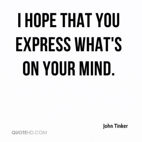 I hope that you express what's on your mind.