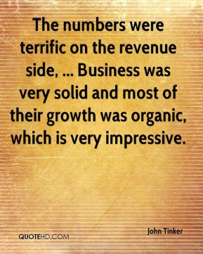 The numbers were terrific on the revenue side, ... Business was very solid and most of their growth was organic, which is very impressive.