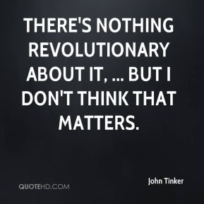 There's nothing revolutionary about it, ... but I don't think that matters.