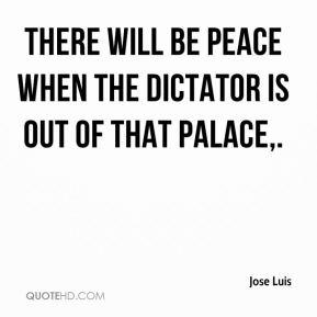 There will be peace when the dictator is out of that palace.