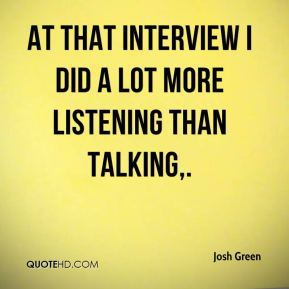 At that interview I did a lot more listening than talking.