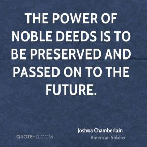 Joshua Chamberlain - The power of noble deeds is to be preserved and passed on to the future.