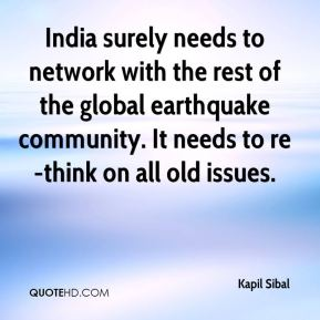 Kapil Sibal  - India surely needs to network with the rest of the global earthquake community. It needs to re-think on all old issues.