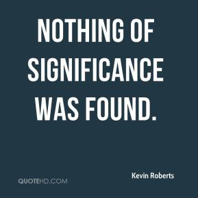 Kevin Roberts  - nothing of significance was found.
