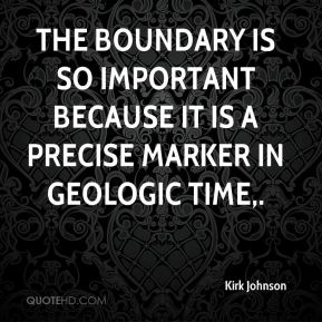 Kirk Johnson  - The boundary is so important because it is a precise marker in geologic time.