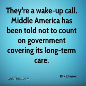 They're a wake-up call. Middle America has been told not to count on government covering its long-term care.