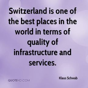 Switzerland is one of the best places in the world in terms of quality of infrastructure and services.