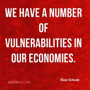 We have a number of vulnerabilities in our economies.